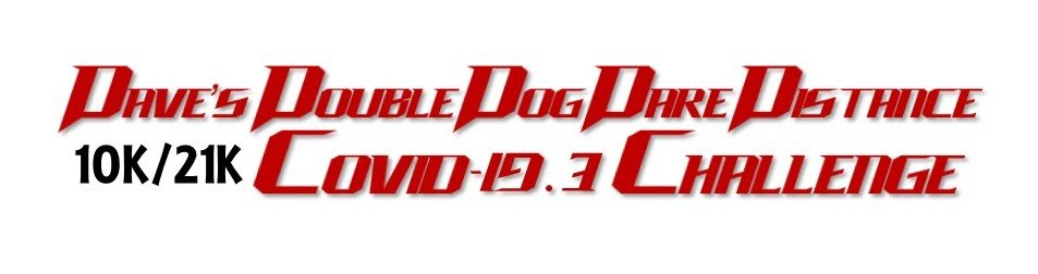 Dave's Double Dog Dare Distance Covid-19.3 Challenge